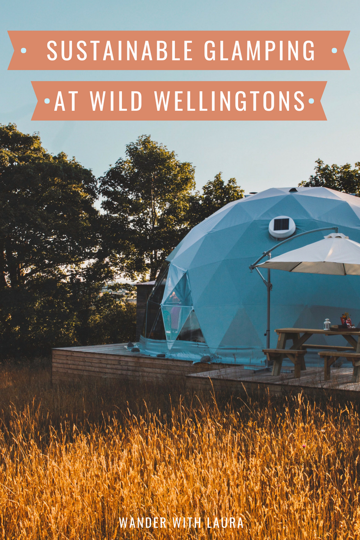 Sustainable Glamping at Wild Wellingtons | Wander with Laura